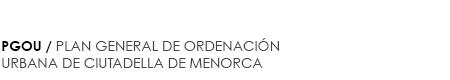 PGOU / PLA GENERAL D'ORDENACIÓ URBANA DE CIUTADELLA DE MENORCA